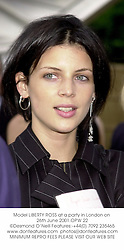 Model LIBERTY ROSS at a party in London on 26th June 2001.	OPW 22