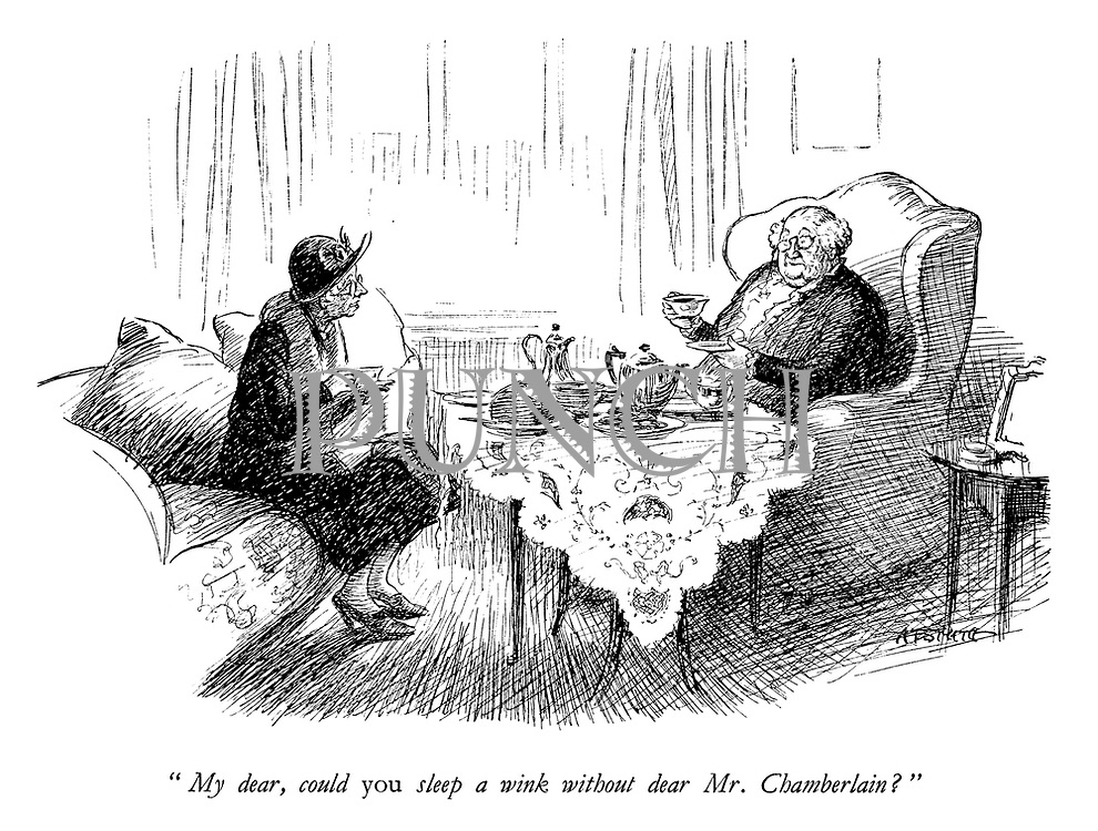 """My dear, could you sleep a wink without dear Mr Chamberlain?"""