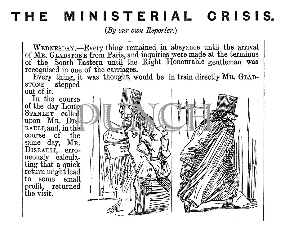 The Ministerial Crisis (by our own reporter). Wednesday. Every thing remained in abeyance until the arrival of Mr Gladstone from Paris, and inquiries were made at the terminus of the South Eastern until the Right Honorouble gentleman was recognise in one of the carriages. Every thing, it was thought, would be in train directly Mr Gladstone stepped out of it...