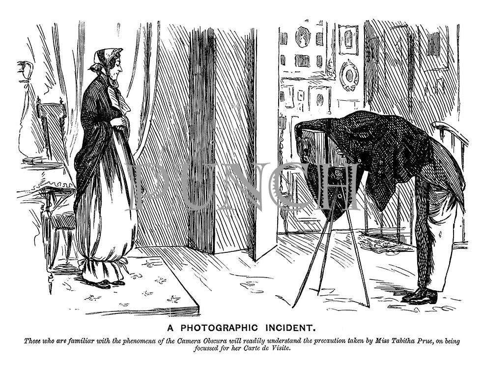 A Photographic Incident. Those who are familiar with the phenomena of the camera obscura will readily understand the precaution taken by Miss Tabitha Prue, on being focussed for her carte de visite.