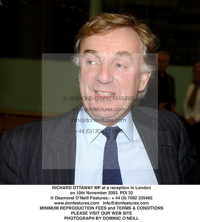 RICHARD OTTAWAY MP at a reception in London on 10th November 2003.POI 32