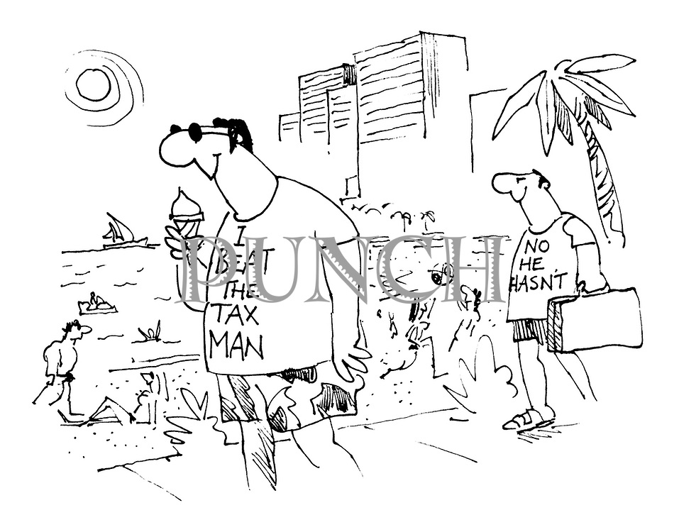 """(Man on foreign beach with """"I Beat the Tax man"""" T-shirt followed by grinning man with """"No he hasn't"""" T-shirt)"""