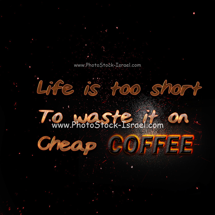 Famous humourous quotes series: Life is too short to waste on cheap coffee