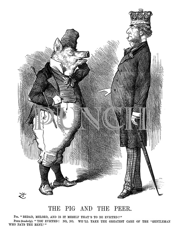 "The Pig and the Peer. Pig. ""Bedad, Milord, and it i meself that's to be evicted?"" Peer (tenderly). ""You evicted! No, no. We'll take the greatest care of the 'gentleman who pays the rent.'"""