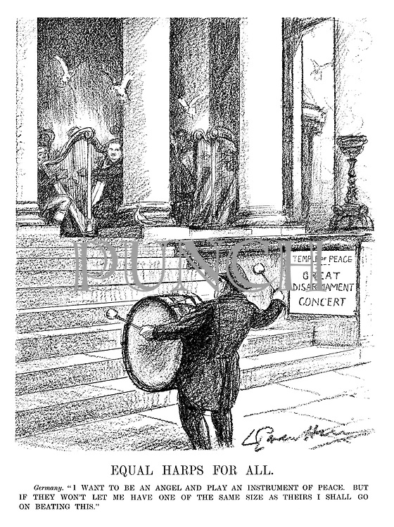 "Equal Harps for All. Germany. ""I want to be an angel and play an instrument of peace. But if they won't let me have one of the same size as theirs I shall go on beating this."" (an Interwar cartoon shows Germany beating a large drum outside the Temple Of Peace - Great Disarmament Concert while the European powers play harps)"