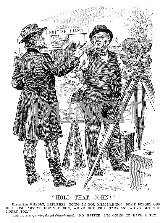 """Hold That, John!"" Uncle Sam. ""Hello, Britisher, going in for film-making? Don't forget our old song, 'we've got the sun, we've got the stars, an' we've got the money too.'"" John Bull (registering dogged determination). ""No matter; I'm going to have a try."" [they stand infront of the 'British Films' industry]"