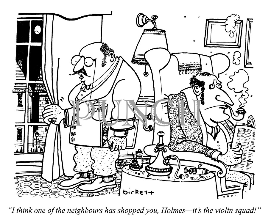 """""""I think one of the neighbours has shopped you, Holmes - it's the violin squad!"""""""