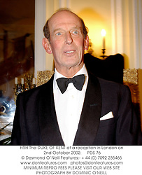 HRH The DUKE OF KENT at a reception in London on 2nd October 2002.<br />
