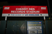 Kingsmeadow/ Cherry Red Records Stadium sign during the EFL Sky Bet League 1 match between AFC Wimbledon and Ipswich Town at the Cherry Red Records Stadium, Kingston, England on 11 February 2020.