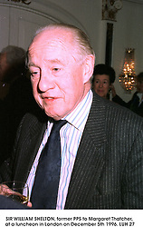 SIR WILLIAM SHELTON, former PPS to Margaret Thatcher, at a luncheon in London on December 5th 1996.LUH 27