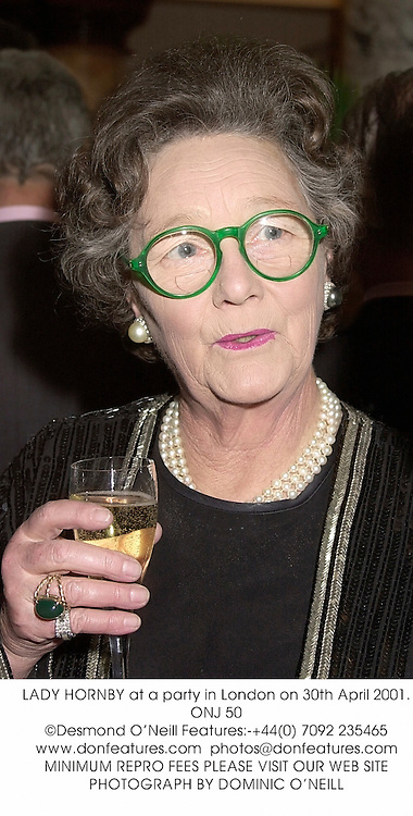 LADY HORNBY at a party in London on 30th April 2001.	ONJ 50