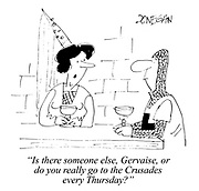 """Is there someone else, Gervaise, or do you really go to the Crusades every Thursday?"""