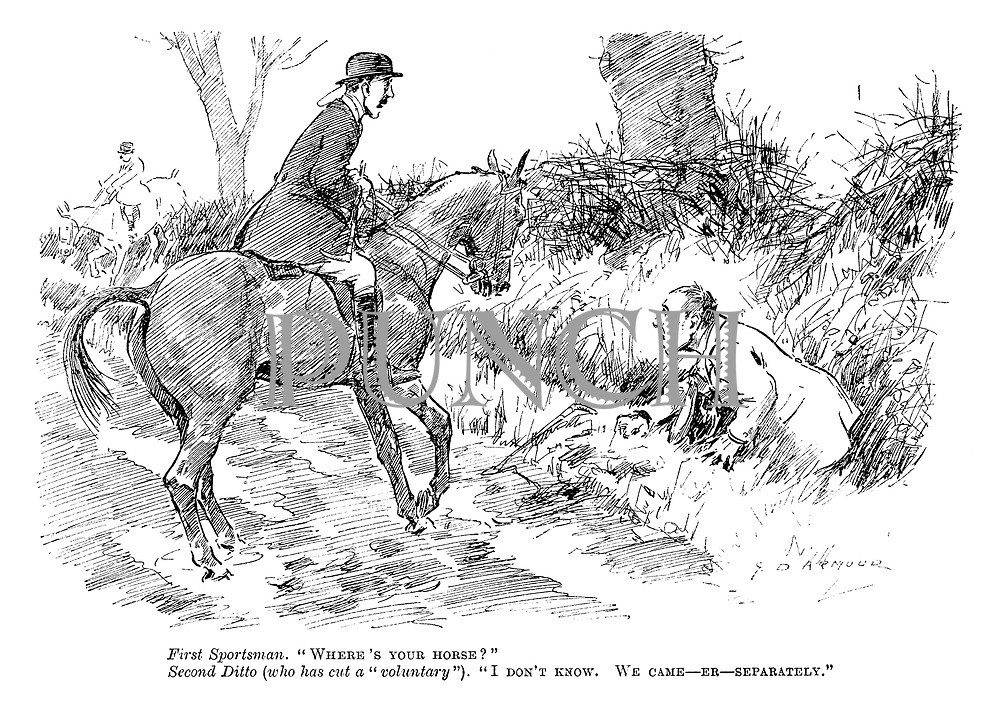 "First sportsman. ""Where's your horse?"" Second ditto (who has a cut ""voluntary""). ""I don't know. We came — er — separately."""