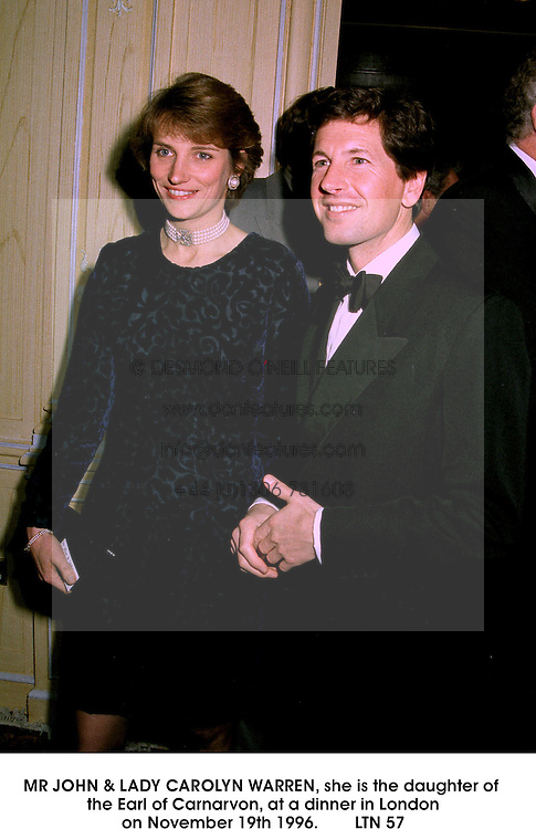 MR JOHN & LADY CAROLYN WARREN, she is the daughter of the Earl of Carnarvon, at a dinner in London on November 19th 1996.LTN 57