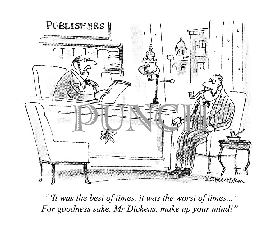 """""""'It was the best of times, it was the worst of times...' For goodness sake, Mr Dickens, make up your mind!"""""""