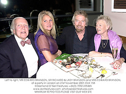 Left to right, MR EDWARD BRANSON, SIR RICHARD & LADY BRANSON and MRS EDWARD BRANSON, at a party in London on 21st November 2001.	OUK 158