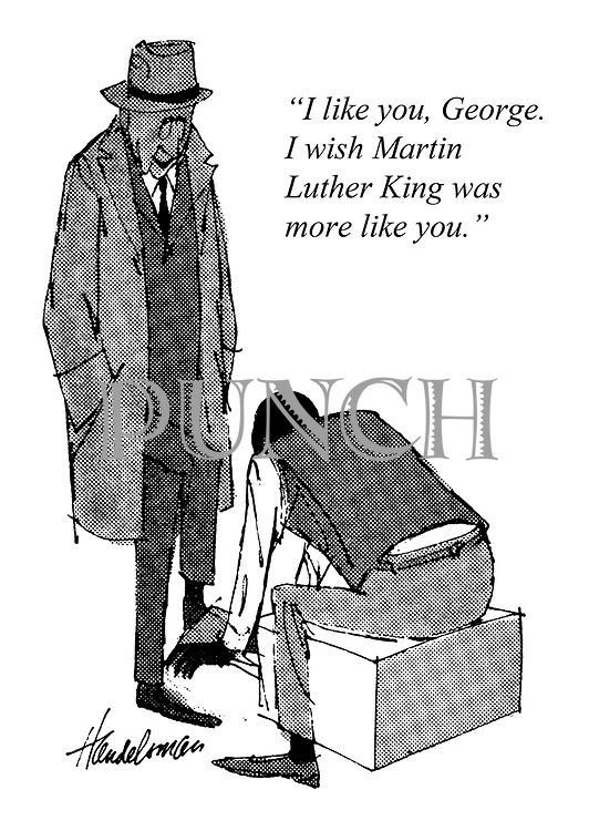"""I like you, George. I wish Martin Luther King was more like you."""