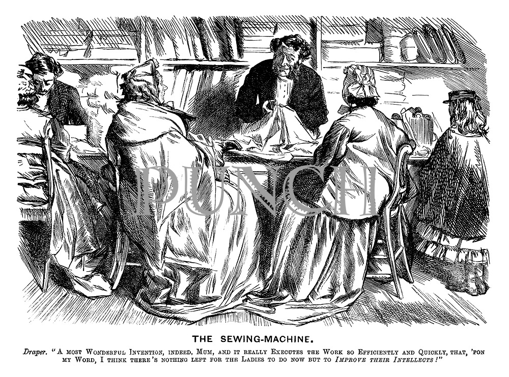 "The Sewing-Machine. Draper. ""A most wonderful invention, indeed, mum, and it really executes the work so efficiently and quickly that, 'pon my word, I think there's nothing left for the ladies to do now but to improve their intellects!"""