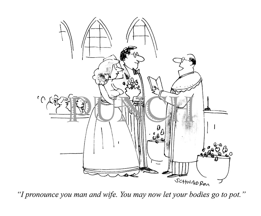 """I pronounce you man and wife. You may now let your bodies go to pot."""