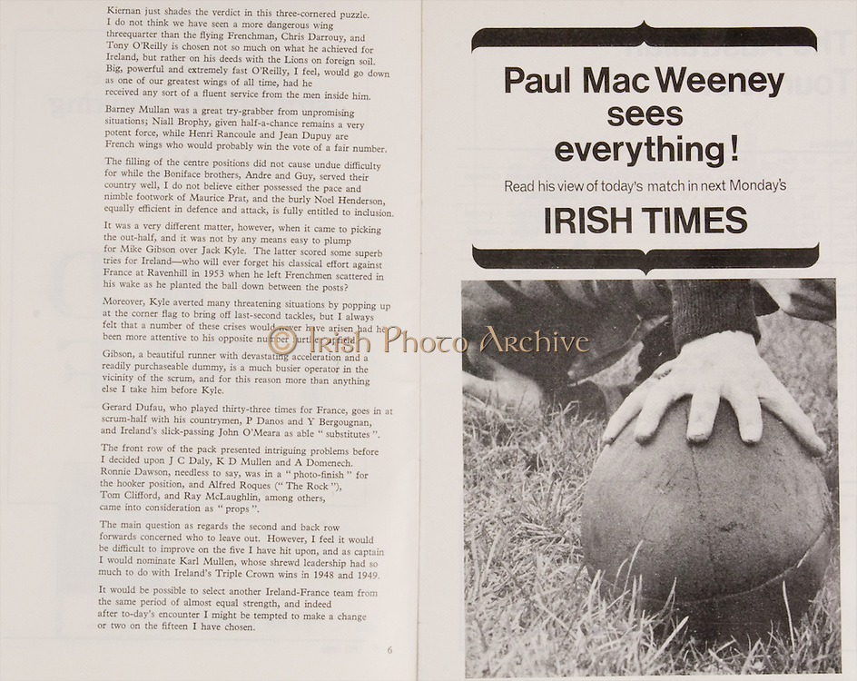 Irish Rugby Football Union, Ireland v France, Five Nations, Landsdowne Road, Dublin, Ireland, Saturday 15th April, 1967,.15.4.1967, 4.15.1967,..Referee- R P Burrell, Scottish Rugby Union, ..Score- Ireland 6- 11 France, ..Irish Team, ..T J Kiernan,  Wearing number 15 Irish jersey, Full Back, Cork Constitution Rugby Football Club, Cork, Ireland,..R D Scott, Wearing number 14 Irish jersey, Right Wing, Queens University Rugby Football Club, Belfast, Northern Ireland, ..F P K Bresnihan, Wearing number 13 Irish jersey, Right Centre, University College Dublin Rugby Football Club, Dublin, Ireland, ..J C Walsh,  Wearing number 12 Irish jersey, Left Centre, Sundays Well Rugby Football Club, Cork, Ireland, ..N H Brophy, Wearing number 11 Irish jersey, Left wing, Blackrock College Rugby Football Club, Dublin, Ireland, ..C M H Gibson, Wearing number 10 Irish jersey, Stand Off, N.I.F.C, Rugby Football Club, Belfast, Northern Ireland, ..R M Young, Wearing number 9 Irish jersey, Scrum Half, Queens University Rugby Football Club, Belfast, Northern Ireland,..K G Goodall, Wearing number 8 Irish jersey, Forward, Newcastle University Rugby Football Club, Newcastle, England, ..M G Doyle, Wearing number 7 Irish jersey, Forward, Edinburgh Wanderers Rugby Football Club, Edinburgh, Scotland, ..N A Murphy, Wearing number 6 Irish jersey, Captain of the Irish team, Forward, Cork Constitution Rugby Football Club, Cork, Ireland,..M G Molloy, Wearing number 5 Irish jersey, Forward, University College Galway Rugby Football Club, Galway, Ireland,  ..W J McBride, Wearing number 4 Irish jersey, Forward, Ballymena Rugby Football Club, Antrim, Northern Ireland,..S A Hutton, Wearing number 3 Irish jersey, Forward, Malone Rugby Football Club, Belfast, Northern Ireland, ..K W Kennedy, Wearing number 2 Irish jersey, Forward, C I Y M S Rugby Football Club, Belfast, Northern Ireland, ..S MacHale, Wearing number 1 Irish jersey, Forward, Landsdowne Rugby Football Club, Dublin, Ireland, ..French Team, ..P Villep