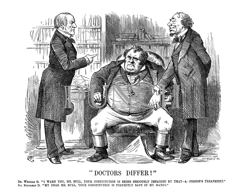 """Doctors Differ!"" Dr William G. ""I warn you, Mr Bull, your constitution is being seriously impaired by that - a - person's treatment."" Dr Benjamin D. ""My dear Mr. Bull, your constitution is perfectly safe in my hands."""