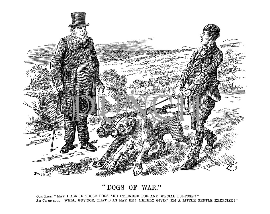 """Dogs of War."" Oom Paul. ""May I ask if those dogs are intended for any special purpose?"" J-e Ch-mb-rl-n. ""Well, guv'nor, that's as may be! Merely givin' 'em a little gentle exercise!"""
