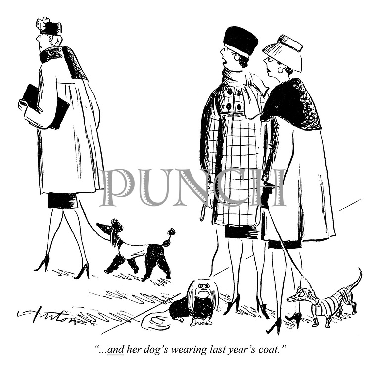 """...AND her dog's wearing last year's coat."""