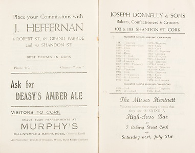 "Munster Minor and Senior Hurling Championship Final,.25.07.1937, 07.25.1937, 25th July 1937,.25071937MSMHCF,..J Jeffernan 4 Robert St 69 Grand Parade and 43 Shandon St, ""place your commisions"",..Deasy's amber ale,..Murphy's Ballintemple and Marina Hotel Victoria road,..Joseph Donnelly and sons Bakers Confectioners and Grocers, 102 and 103 Shandon St Cork,..The MIsses Hartnett High Class Bar, 7 Coburg Street Cork,."