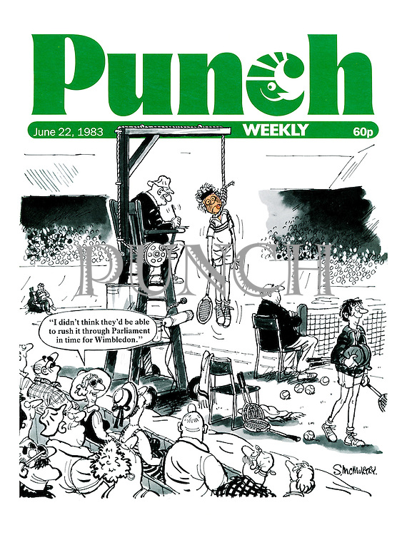 "Punch Front Cover, 22nd June 1983 - ""I didn't think they's be able to rush it through Parliament in time for Wimbledon."" (a cartoon shows tennis player John McEnroe being hung at a tennis match at Wimbledon)"