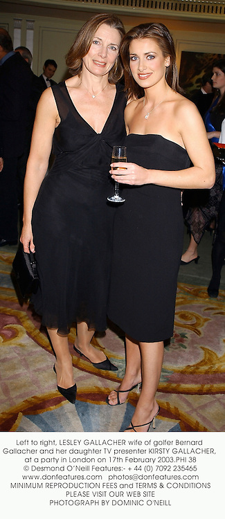 Left to right, LESLEY GALLACHER wife of golfer Bernard Gallacher and her daughter TV presenter KIRSTY GALLACHER, at a party in London on 17th February 2003.PHI 38