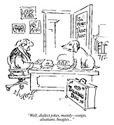 """Well, dialect jokes, mainly—corgis, alsatians, beagles..."""