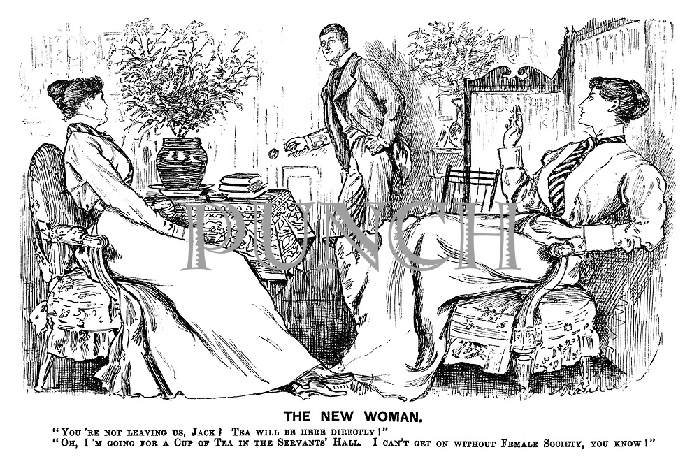 "The New Woman. ""You're not leaving us, Jack? Tea will be here directly!"" ""Oh, I'm going for a cup of tea in the servants' hall. I can't get on without female society, you know!"""