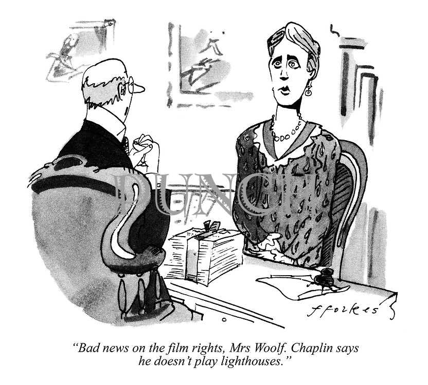"""Bad news on the film rights, Mrs Woolf. Chaplin says he doesn't play lighthouses."""