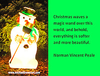 Quote:  Christmas waves a magic wand over this world, and behold, everything is softer and more beautiful.  By Norman Vincent Peale.  Meme.