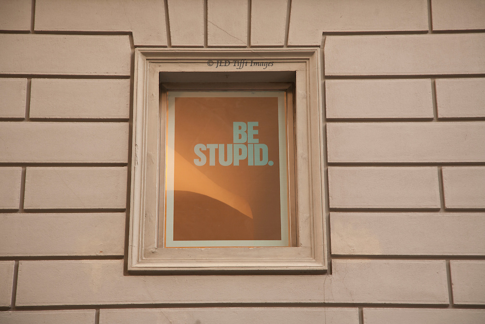 """In contrast, a window in a newly refurbished building offered this sentiment:  """"be stupid"""" , probably a reference to Diesel's campaign to encourage customers to take risks, stepping out of their comfort zone."""