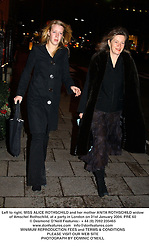 Left to right, MISS ALICE ROTHSCHILD and her mother ANITA ROTHSCHILD widow of Amschel Rothschild, at a party in London on 31st January 2004.PRE 60