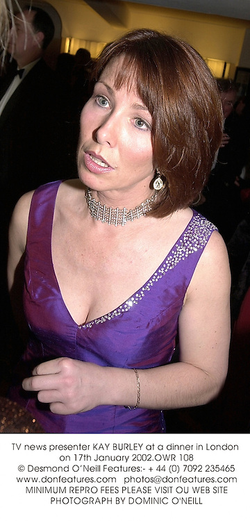 TV news presenter KAY BURLEY at a dinner in London on 17th January 2002.			OWR 108