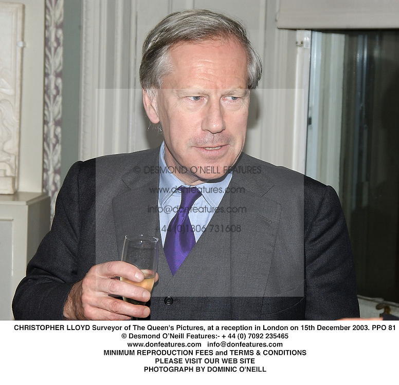 CHRISTOPHER LLOYD Surveyor of The Queen's Pictures, at a reception in London on 15th December 2003.PPO 81