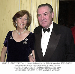 LORD & LADY VESTEY at a dinner in London on 14th November 2001.	OUF 72