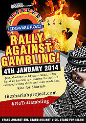 "© Licensed to London News Pictures . 04/01/2014 . London , UK . Poster provided by the group to promote the event . Supporters of "" The Shariah Project "" cancelled a demonstration against gambling outside the Grosvenor Victoria Casino on Edgware Road in London today (4th January 2014) due to rain . The group opposes democracy and wish for a global caliphate governed by Sharia law . Photo credit : Joel Goodman/LNP"