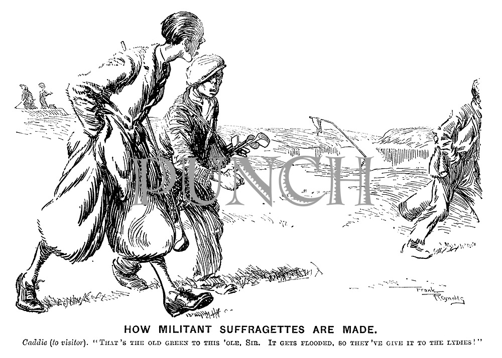 "How Militant Suffragettes are Made. Caddie (to visitor). ""That's the old green to this 'ole, sir. It gets flooded, so they've give it to the lydies!"""