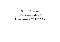 20151112 Sport Accord - IF Forum 2015 - day 2 - all photos