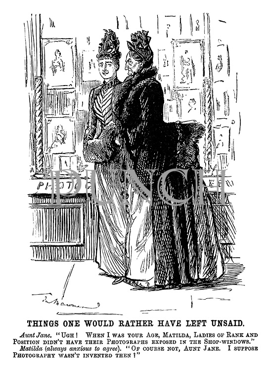 """Things One Would Rather Have Left Unsaid. Aunt Jane. """"Ugh! When I was your age, Matilda, ladies of rank and position didn't have their photographs exposed in the shop-windows."""" Matilda (always anxious to agree). """"Of course not, Aunt Jane. I suppose photography wasn't invented then?"""""""