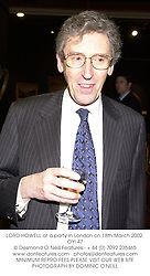 LORD HOWELL at a party in London on 18th March 2002.OYI 47