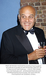 PROF.SIR MAGDI YACOUB the leading heart surgeon at a dinner in London on 6th November 2002.PEY 33