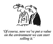 """Of course, now we've put a value on the environment we can start selling it."""