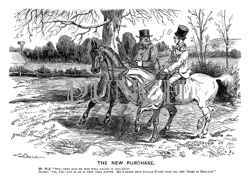 """The New Purchase. Mr Muff. """"But - they said he was very well known in this hunt. Farmer. """"Oh, yes - and he is very well known. He's broke more collar bones than all the 'osses in England!"""""""