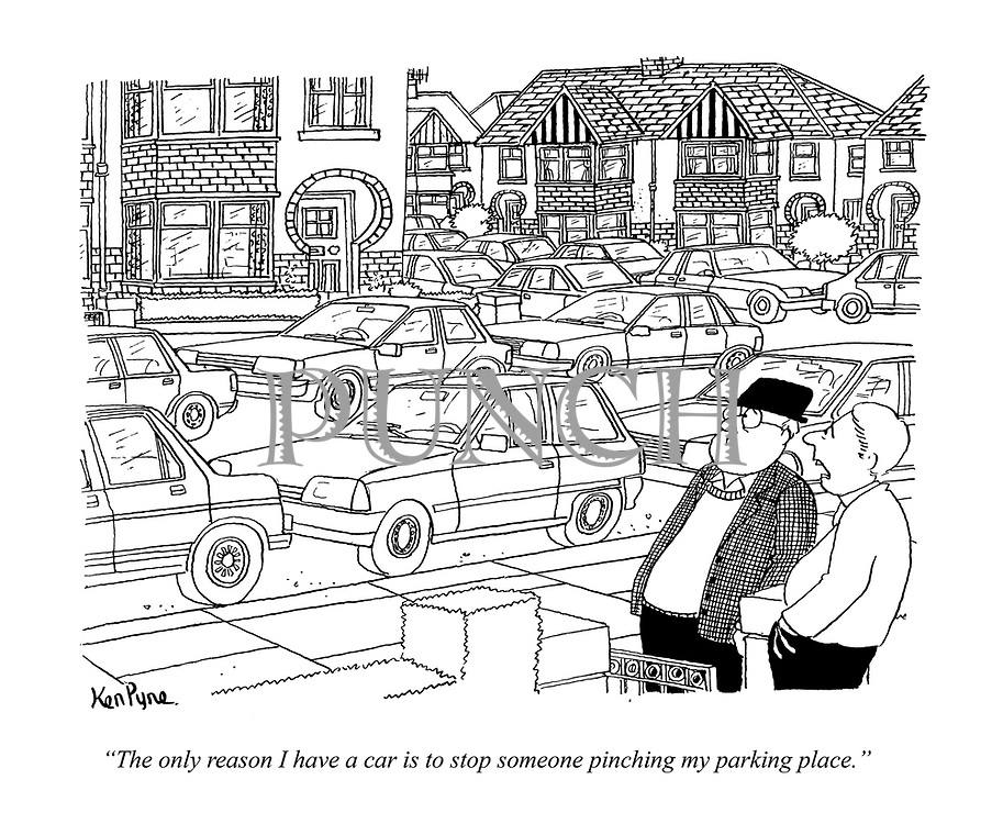 """""""The only reason I have a car is to stop someone pinching my parking place."""""""