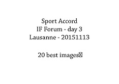 20151113 Sport Accord - IF Forum 2015 - day 3 - 20 best photos
