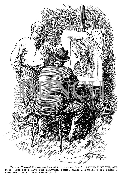 "Human portrait painter (to animal portrait painter). ""I rather envy you, old chap. You don't have the relations coming along and telling you there's something wrong with the mouth."""